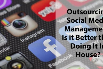 Outsourcing Social Media Management: Is it Better than Doing It In-House?